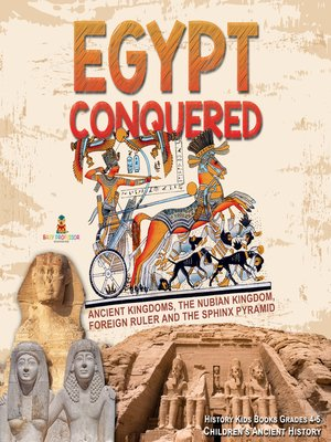 cover image of Egypt Conquered --Ancient Kingdoms, the Nubian Kingdom, Foreign Ruler and the Sphinx Pyramid--History Kids Books Grades 4-5--Children's Ancient History