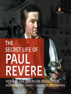 cover image of The Secret Life of Paul Revere--Hero of the American Revolution--Biography 6th Grade--Children's Biographies