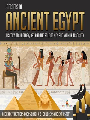 cover image of Secrets of Ancient Egypt --History, Technology, Art and the Role of Men and Women in Society--Ancient Civilizations Books Grade 4-5--Children's Ancient History