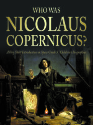 cover image of Who Was Nicolaus Copernicus?--A Very Short Introduction on Space Grade 3--Children's Biographies