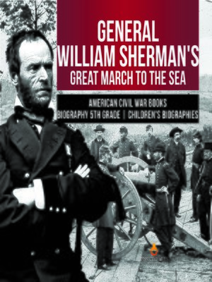 cover image of General William Sherman's Great March to the Sea--American Civil War Books--Biography 5th Grade--Children's Biographies