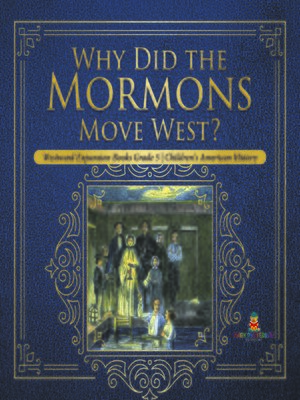 cover image of Why Did the Mormons Move West?--Westward Expansion Books Grade 5--Children's American History