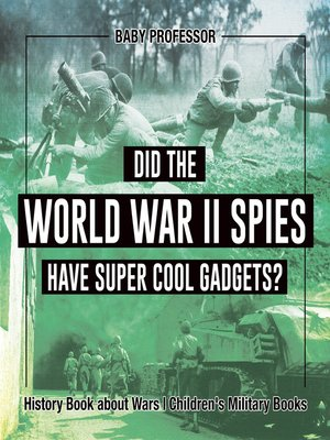 cover image of Did the World War II Spies Have Super Cool Gadgets? History Book about Wars--Children's Military Books