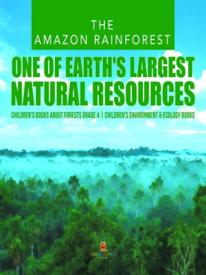 cover image of The Amazon Rainforest --One of Earth's Largest Natural Resources--Children's Books about Forests Grade 4--Children's Environment & Ecology Books