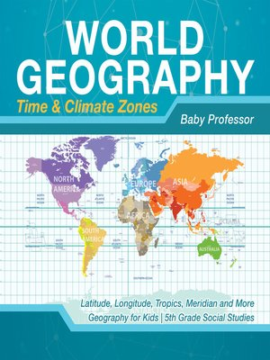 cover image of World Geography--Time & Climate Zones--Latitude, Longitude, Tropics, Meridian and More--Geography for Kids--5th Grade Social Studies