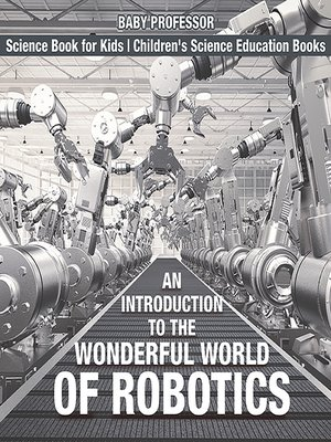 cover image of An Introduction to the Wonderful World of Robotics