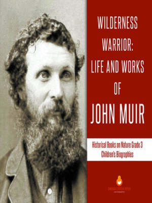 cover image of Wilderness Warrior --Life and Works of John Muir--Historical Books on Nature Grade 3--Children's Biographies