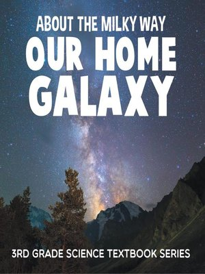cover image of About the Milky Way (Our Home Galaxy) --3rd Grade Science Textbook Series