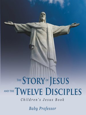 cover image of The Story of Jesus and the Twelve Disciples--Children's Jesus Book