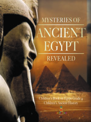 cover image of Mysteries of Ancient Egypt Revealed--Children's Book on Egypt Grade 4--Children's Ancient History