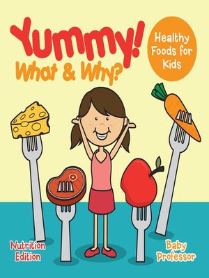 cover image of Yummy! What & Why?--Healthy Foods for Kids--Nutrition Edition