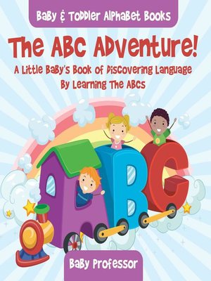 cover image of The ABC Adventure! a Little Baby's Book of Discovering Language by Learning the ABCs.--Baby & Toddler Alphabet Books