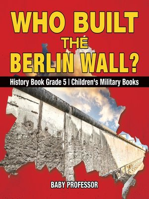 cover image of Who Built the Berlin Wall?--History Book Grade 5--Children's Military Books