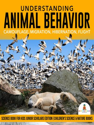 cover image of Understanding Animal Behavior --Camouflage, Migration, Hibernation, Flight--Science Book for Kids Junior Scholars Edition--Children's Science & Nature Books