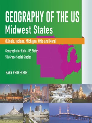 cover image of Geography of the US--Midwest States (Illinois, Indiana, Michigan, Ohio and More)--Geography for Kids--US States--5th Grade Social Studies