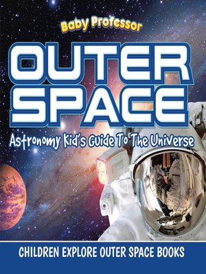 cover image of Outer Space--Astronomy Kid's Guide to the Universe--Children Explore Outer Space Books
