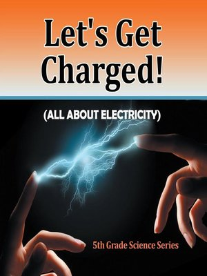 cover image of Let's Get Charged! (All About Electricity) --5th Grade Science Series