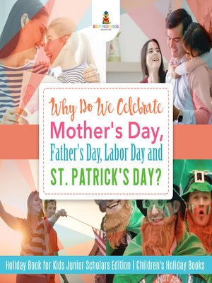 cover image of Why Do We Celebrate Mother's Day, Father's Day, Labor Day and St. Patrick's Day? Holiday Book for Kids Junior Scholars Edition--Children's Holiday Books