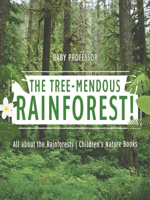 cover image of The Tree-Mendous Rainforest! All about the Rainforests--Children's Nature Books