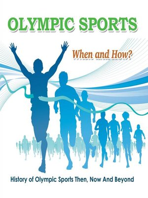 cover image of Olympic Sports --When and How?  --History of Olympic Sports Then, Now and Beyond