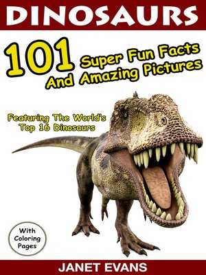 cover image of Dinosaurs, 101 Super Fun Facts And Amazing Pictures