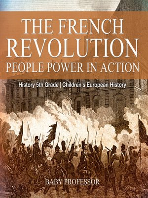 cover image of The French Revolution--People Power in Action--History 5th Grade--Children's European History