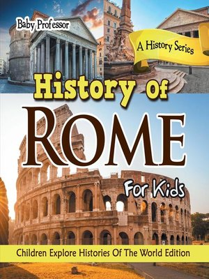 cover image of History of Rome For Kids--A History Series--Children Explore Histories of the World Edition