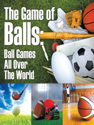 cover image of The Game of Balls - Ball Games All Over the World