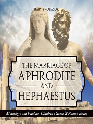 cover image of The Marriage of Aphrodite and Hephaestus--Mythology and Folklore--Children's Greek & Roman Books