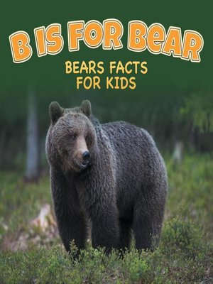 cover image of B is for Bear--Bears Facts For Kids