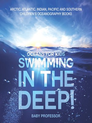 cover image of Swimming In the Deep!--Oceans for Kids--Arctic, Atlantic, Indian, Pacific and Southern--Children's Oceanography Books
