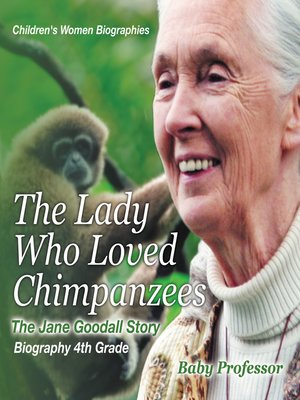 cover image of The Lady Who Loved Chimpanzees--The Jane Goodall Story --Biography 4th Grade--Children's Women Biographies