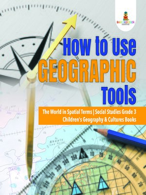 cover image of How to Use Geographic Tools--The World in Spatial Terms--Social Studies Grade 3--Children's Geography & Cultures Books