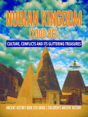 cover image of Nubian Kingdom (1000 BC) --Culture, Conflicts and Its Glittering Treasures--Ancient History Book 5th Grade--Children's Ancient History