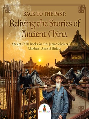 cover image of Back to the Past --Reliving the Stories of Ancient China--Ancient China Books for Kids Junior Scholars Edition--Children's Ancient History