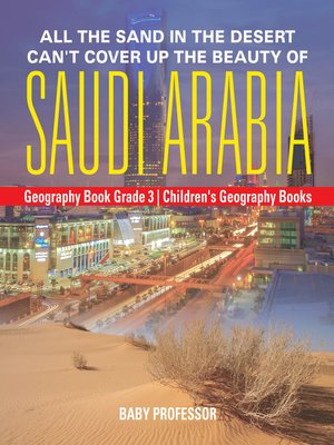 cover image of All the Sand in the Desert Can't Cover Up the Beauty of Saudi Arabia--Geography Book Grade 3--Children's Geography Books