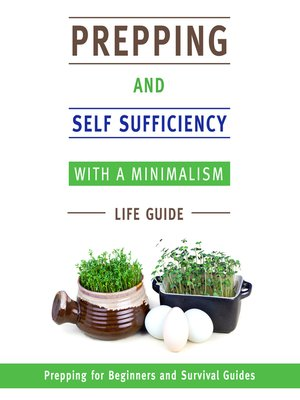 cover image of Prepping and Self Sufficiency With a Minimalism Life Guide--Prepping for Beginners and Survival Guides