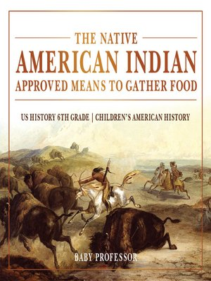 cover image of The Native American Indian Approved Means to Gather Food