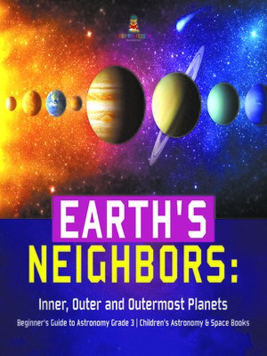 cover image of Earth's Neighbors--Inner, Outer and Outermost Planets--Beginner's Guide to Astronomy Grade 3--Children's Astronomy & Space Books