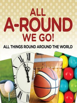 cover image of All A-Round We Go!--All Things Round Around the World