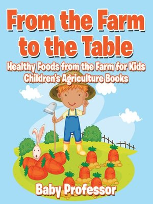 cover image of From the Farm to the Table, Healthy Foods from the Farm for Kids--Children's Agriculture Books