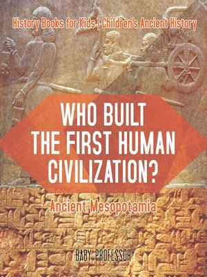 cover image of Who Built the First Human Civilization? Ancient Mesopotamia