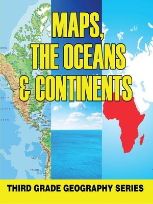cover image of Maps, the Oceans & Continents --Third Grade Geography Series