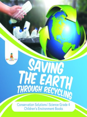 cover image of Saving the Earth through Recycling--Conservation Solutions--Science Grade 4--Children's Environment Books