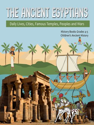 cover image of The Ancient Egyptians --Daily Lives, Cities, Famous Temples, Peoples and Wars--History Books Grades 4-5--Children's Ancient History