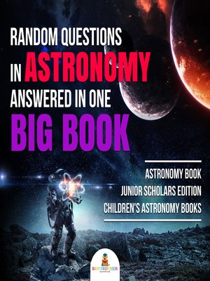 cover image of Random Questions in Astronomy Answered in One Big Book--Astronomy Book Junior Scholars Edition--Children's Astronomy Books