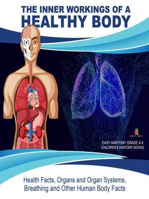 cover image of The Inner Workings of a Healthy Body --Health Facts, Organs and Organ Systems, Breathing and Other Human Body Facts--Easy Anatomy Grade 4-5--Children's Anatomy Books