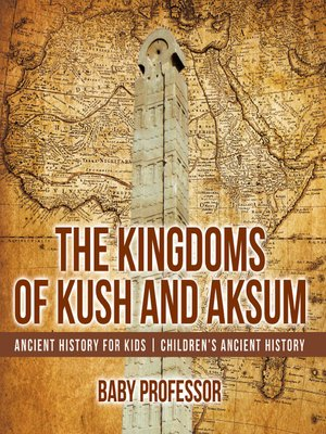 cover image of The Kingdoms of Kush and Aksum--Ancient History for Kids--Children's Ancient History