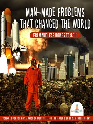 cover image of Man-Made Problems that Changed the World --From Nuclear Bombs to 9/11--Science Book for Kids Junior Scholars Edition--Children's Science & Nature Books