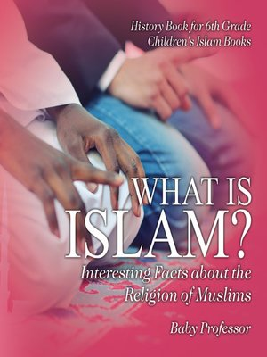 cover image of What is Islam? Interesting Facts about the Religion of Muslims--History Book for 6th Grade--Children's Islam Books